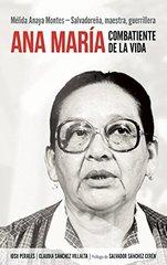 Ana Maria, combatiente de la vida: Melida Anaya Montes - salvadorena, maestra, guerrillera