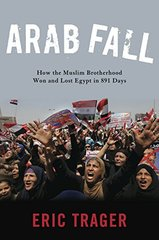 Arab Fall: How the Muslim Brotherhood Won and Lost Egypt in 891 Days