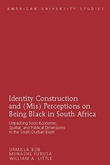 Identity Construction and (Mis) Perceptions on Being Black in South Africa: Unpacking Socio-Economic, Spatial, and Political Dimensions in the South Durban Basin