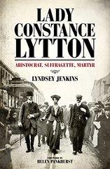 Lady Constance Lytton: Aristocrat, Suffragette, Martyr