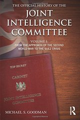 The Official History of the Joint Intelligence Committee: From the Approach of the Second World War to the Suez Crisis