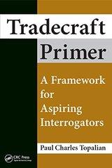 Tradecraft Primer: A Framework for Aspiring Interrogators