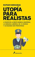 Utopظٹa para realistas/ Utopia for Realists: Cظژmo podemos construir un mundo ideal/ How We Can Build the Ideal World