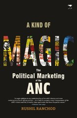 A Kind of Magic: The Political Marketing of the ANC
