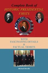 Complete Book of Historic Presidential Firsts: With Fascinating Details and Factual Tid-bits