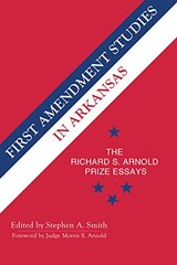 First Amendment Studies in Arkansas: The Richard S. Arnold Prize Essays