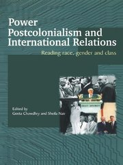 Power, Postcolonialism and International Relations: Reading Race, Gender and Class