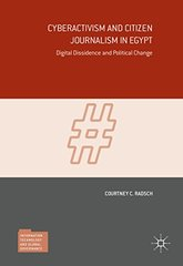 Cyberactivism and Citizen Journalism in Egypt: Digital Dissidence and Political Change