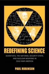 Redefining Science: Scientists, the National Security State, and Nuclear Weapons in Cold War America