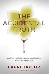 The Accidental Truth: What My Mother's Murder Investigation Taught Me About Life: a Memoir