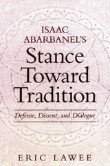 Isaac Abarbanel's Stance Toward Tradition: Defense, Dissent, and Dialogue