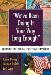 We've Been Doing It Your Way Long Enough: Choosing the Culturally Relevant Classroom