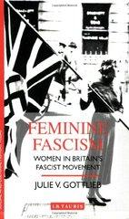 Feminine Fascism: Women in Britain's Fascist Movement