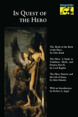 In Quest of the Hero: The Myth of the Birth of the Hero/the Hero : A Study in Tradition, Myth, and  Drama, Part Ii/the Hero Pattern and the Life of
