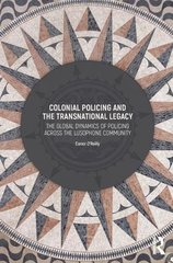 Colonial Policing and the Transnational Legacy: The Global Dynamics of Policing Across the Lusophone Community