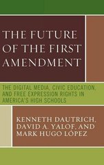 The Future Of The First Amendment: The Digital Media, Civic Education, and Free Expression Rights in America's High Schools