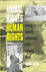 Animal Rights, Human Rights: Ecology, Economy and Ideology in the Canadian Arctic