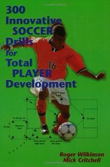 300 Innovative Soccer Drills: For Total Player Development by Wilkinson, Roger/ Critchell, Mick