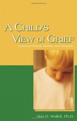 A Child's View Of Grief: A Guide For Parents, Teachers, And Counselors by Wolfelt, Alan D., Ph.D.