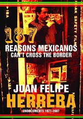 187 Reasons Mexicanos Can't Cross the Border: Undocuments 1971 - 2007