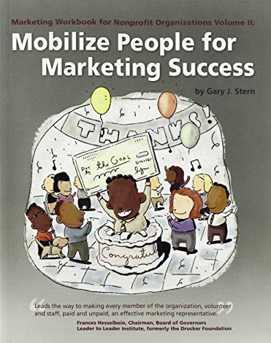 Marketing Workbook for Nonprofit Organizations: Mobilize People for Marketing Success