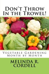 Don't Throw in the Trowel!: Vegetable Gardening Month by Month