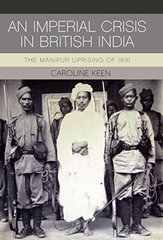 An Imperial Crisis in British India: The Manipur Uprising of 1891