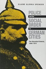 Police and the Social Order in German Cities: The Dusseldorf District, 1848-1914