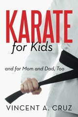 Karate for Kids and for Mom and Dad, Too by Cruz, Vincent A.