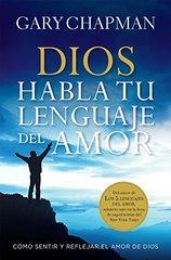 Dios habla tu lenguaje del amor/ God Speaks Your Love Language: Cظژmo sentir y reflejar el amor de Dios/ How to Feel and Reflect the Love of God