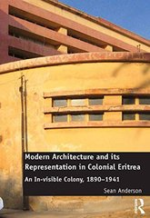 Modern Architecture and Its Representation in Colonial Eritrea: An In-Visible Colony, 1890-1941