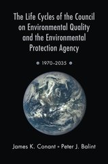 The Life Cycles of the Council on Environmental Quality and the Environmental Protection Agency 1970-2035