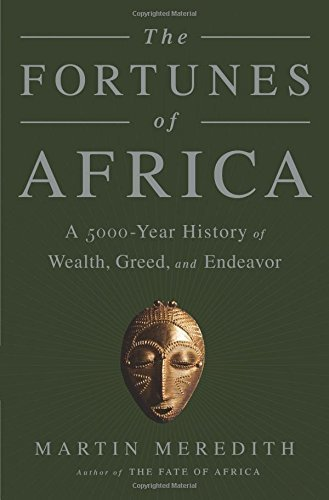 The Fortunes of Africa: A 5000-Year History of Wealth, Greed, and Endeavor