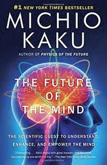 The Future of the Mind: The Scientific Quest to Understand, Enhance, and Empower the Mind (Paperback) by Kaku, Michio, Dr.