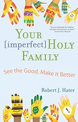 Your Imperfect Holy Family: See the Good, Make It Better