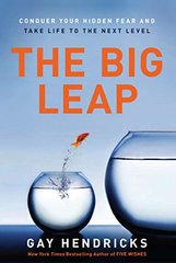 The Big Leap: Conquer Your Hidden Fear and Take Life to the Next Level by Hendricks, Gay
