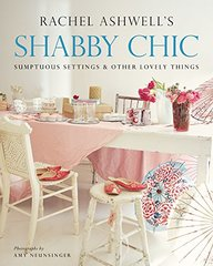 Shabby Chic: Sumptuous Settings and Other Lovely Things by Ashwell, Rachel