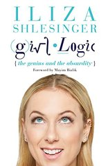 Girl Logic: Understanding That You Make Sense When You Make No Sense At All