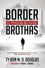 Border Crossing Brothas: Black Males Navigating Race, Place, and Complex Space