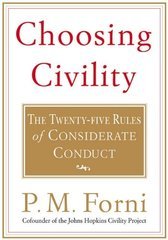 Choosing Civility: The Twenty-Five Rules of Considerate Conduct by Forni, Pier Massimo