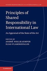 Principles of Shared Responsibility in International Law: An Appraisal of the State of the Art