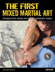 The First Mixed Martial Art: Pankration from Myths to Modern Times by Arvanitis, Jim/ Thibault, Jon (EDT)/ Santiago, Jeannine (EDT)/ Hustead, Rick (PHT)/ Bodine, John J. (CON)