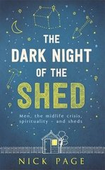 """The Dark Night of the Shed: Men, the midlife crisis, spirituality - and sheds: """""""""""