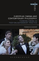European Cinema and Contemporary Philosophy: Thinking Cinema As Post-enlightenment Practice by Elsaesser, Thomas