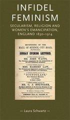 Infidel Feminism: Secularism, Religion and Women's Emancipation, England 1830-1914