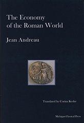 The Economy of the Roman World by Andreau, Jean/ Kesler, Corina (TRN)/ Bauerle, Ellen (TRN)/ Potter, David (TRN)