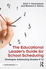 The Educational Leader's Guide for School Scheduling: Strategies Addressing Grades K–12