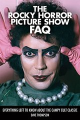 The Rocky Horror Picture Show FAQ: Everything Left to Know About the Campy Cult Classic by Thompson, Dave