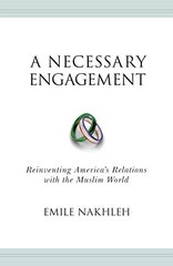 A Necessary Engagement: Reinventing America's Relations With the Muslim World