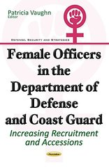 Female Officers in the Department of Defense and Coast Guard: Increasing Recruitment and Accessions